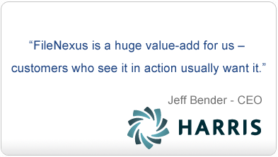Quote from Jeff Bender, CEO, Harris Computer Systems: FileNexus is a huge value-add for us - customers who see it in action usually want it.